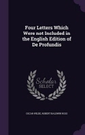 Four Letters Which Were Not Included in the English Edition of de Profundis