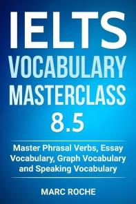 IELTS Vocabulary Masterclass 8.5. Master Phrasal Verbs, Essay Vocabulary, Graph Vocabulary & Speaking Vocabulary
