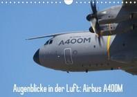 Augenblicke in der Luft: Airbus A400M (Wandkalender 2021 DIN A4 quer)