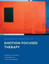Deliberate Practice in Emotion-Focused Therapy