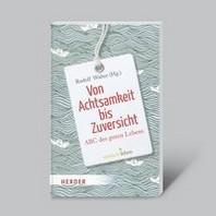 Von Achtsamkeit bis Zuversicht - ABC des guten Lebens