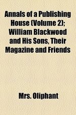 Annals of a Publishing House (Volume 2); William Blackwood and His Sons, Their Magazine and Friends