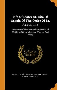 Life of Sister St. Rita of Cascia of the Order of St. Augustine