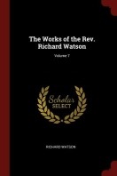 The Works of the Rev. Richard Watson; Volume 7