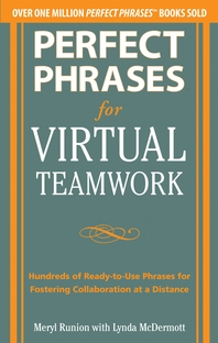Perfect Phrases for Virtual Teamwork  Hundreds of Ready-to-Use Phrases for Fostering Collaboration a