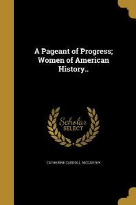 A Pageant of Progress; Women of American History..