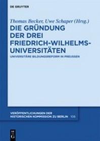 Die Grndung Der Drei Friedrich-Wilhelms-Universitten