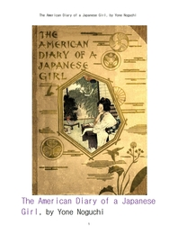 일본 소녀의 미국인 일기.The American Diary of a Japanese Girl, by Yone Noguchi