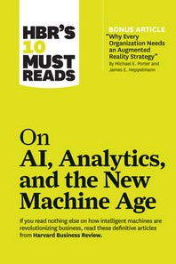 Hbr's 10 Must Reads on Ai, Analytics, and the New Machine Age (with Bonus Article Why Every Company Needs an Augmented Reality Strategy by Michael E.