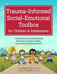 Trauma-Informed Social-Emotional Toolbox for Children & Adolescents