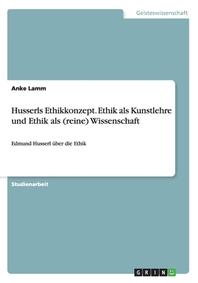 Husserls Ethikkonzept. Ethik als Kunstlehre und Ethik als (reine) Wissenschaft