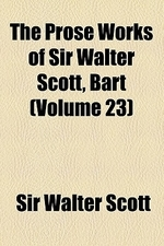 The Prose Works of Sir Walter Scott, Bart (Volume 23)
