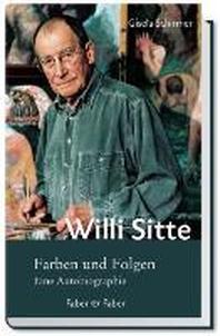 Willi Sitte. Farben und Folgen.