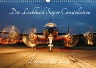 Lockheed Super Constellation - Legende der Luefte (Wandkalender 2022 DIN A3 quer)