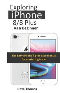 Exploring iPhone 8/8 Plus As A Beginner