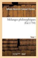 Melanges Philosophiques. Tome 1 = Ma(c)Langes Philosophiques. Tome 1