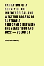 Narrative of a Survey of the Intertropical and Western Coasts of Australia Performed Between the Years 1818 and 1822 Volume 1