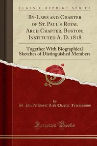 By-Laws and Charter of St. Paul's Royal Arch Chapter, Boston; Instituted A. D. 1818