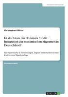 Ist Der Islam Ein Hemmnis Fur Die Integration Der Muslimischen Migranten in Deutschland?