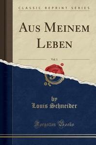 Aus Meinem Leben, Vol. 1 (Classic Reprint)