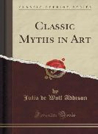Classic Myths in Art (Classic Reprint)