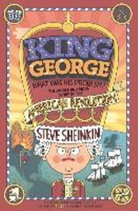 King George, What Was His Problem?