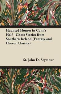 Haunted Houses in Conn's Half - Ghost Stories from Southern Ireland (Fantasy and Horror Classics)