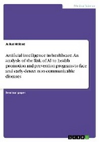 Artificial intelligence in healthcare. An analysis of the link of AI to health promotion and prevention programs to face and early-detect non-communic