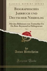 Biographisches Jahrbuch Und Deutscher Nekrolog, Vol. 1