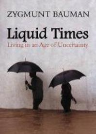 Liquid Times : Living in an Age of Uncertainty