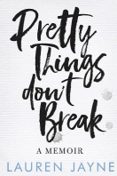 Pretty Things Don't Break