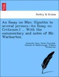 An Essay on Man. (Epistles to Several Persons.-An Essay on Criticism.) ... with the Commentary and Notes of Mr. Warburton.