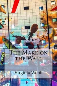 The Mark on the Wall Virginia Woolf