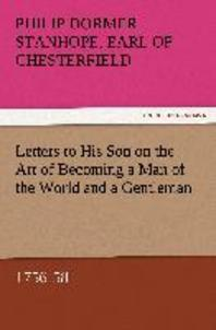 Letters to His Son on the Art of Becoming a Man of the World and a Gentleman, 1756-58