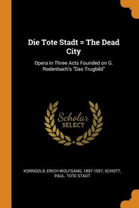 Die Tote Stadt = the Dead City