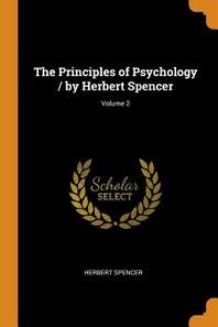 The Principles of Psychology / By Herbert Spencer; Volume 2