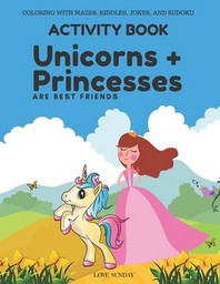 COLORING WITH MAZES, RIDDLES, JOKES, AND SUDOKU Activity Book - Unicorns & Princesses are Best Friends