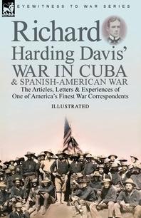Richard Harding Davis' War in Cuba & Spanish-American War