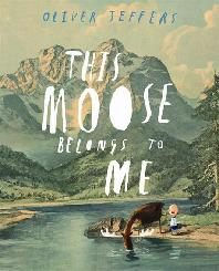 This Moose Belongs to Me. Oliver Jeffers