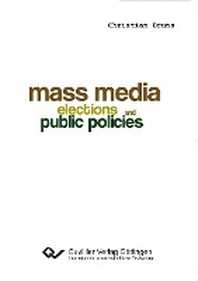Mass Media, Elections, and Public Policies