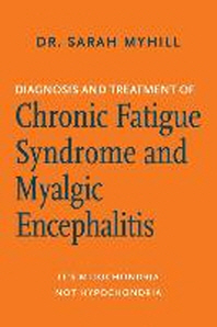 Diagnosis and Treatment of Chronic Fatigue Syndrome and Myalgic Encephalitis, 2nd Ed.