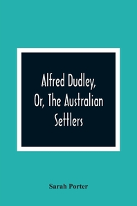 Alfred Dudley, Or, The Australian Settlers