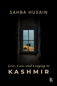 Love, Loss, and Longing in Kashmir