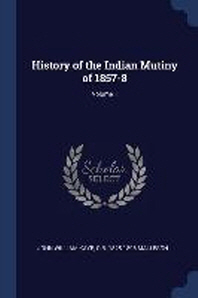 History of the Indian Mutiny of 1857-8; Volume 1
