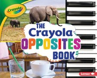 The Crayola (R) Opposites Book