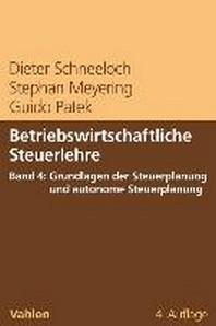 Betriebswirtschaftliche Steuerlehre Band 4: Grundlagen der Steuerplanung und autonome Steuerplanung