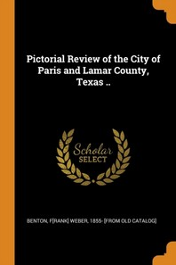 Pictorial Review of the City of Paris and Lamar County, Texas ..