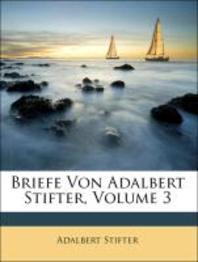 Briefe Von Adalbert Stifter, Volume 3
