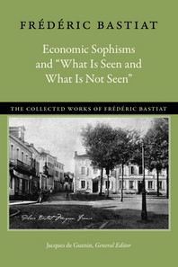 """Economic Sophisms and """"what Is Seen and What Is Not Seen"""""""