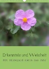 Erkenntnis und Weisheit - Hildegard von Bingen (Wandkalender 2022 DIN A3 hoch)